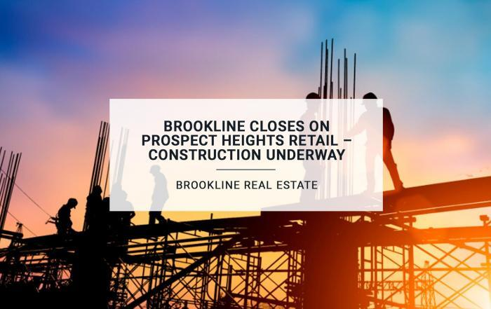 Brookline Closes On Prospect Heights Retail – Construction Underway